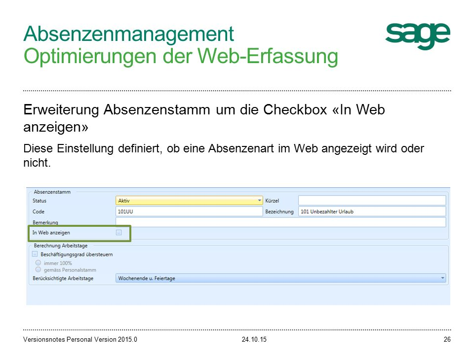 Absenzenmanagement Optimierungen der Web-Erfassung 24.10.15Versionsnotes Personal Version 2015.026 Erweiterung Absenzenstamm um die Checkbox «In Web a