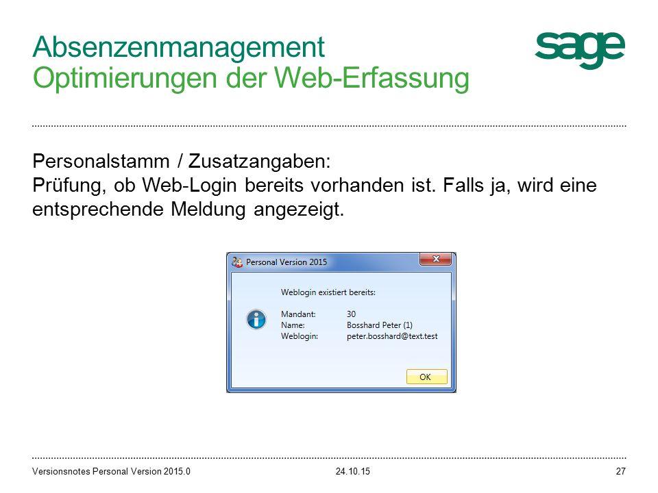 Absenzenmanagement Optimierungen der Web-Erfassung 24.10.15Versionsnotes Personal Version 2015.027 Personalstamm / Zusatzangaben: Prüfung, ob Web-Login bereits vorhanden ist.