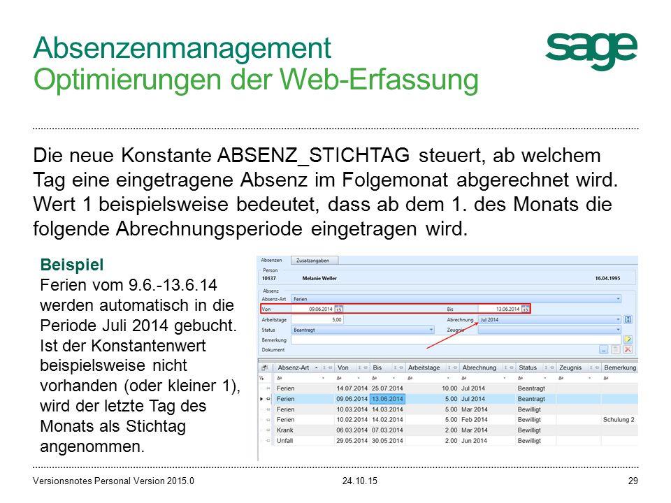 Absenzenmanagement Optimierungen der Web-Erfassung 24.10.15Versionsnotes Personal Version 2015.029 Die neue Konstante ABSENZ_STICHTAG steuert, ab welchem Tag eine eingetragene Absenz im Folgemonat abgerechnet wird.