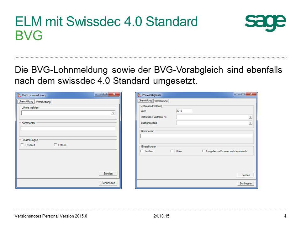 ELM mit Swissdec 4.0 Standard BVG 24.10.15Versionsnotes Personal Version 2015.04 Die BVG-Lohnmeldung sowie der BVG-Vorabgleich sind ebenfalls nach dem swissdec 4.0 Standard umgesetzt.