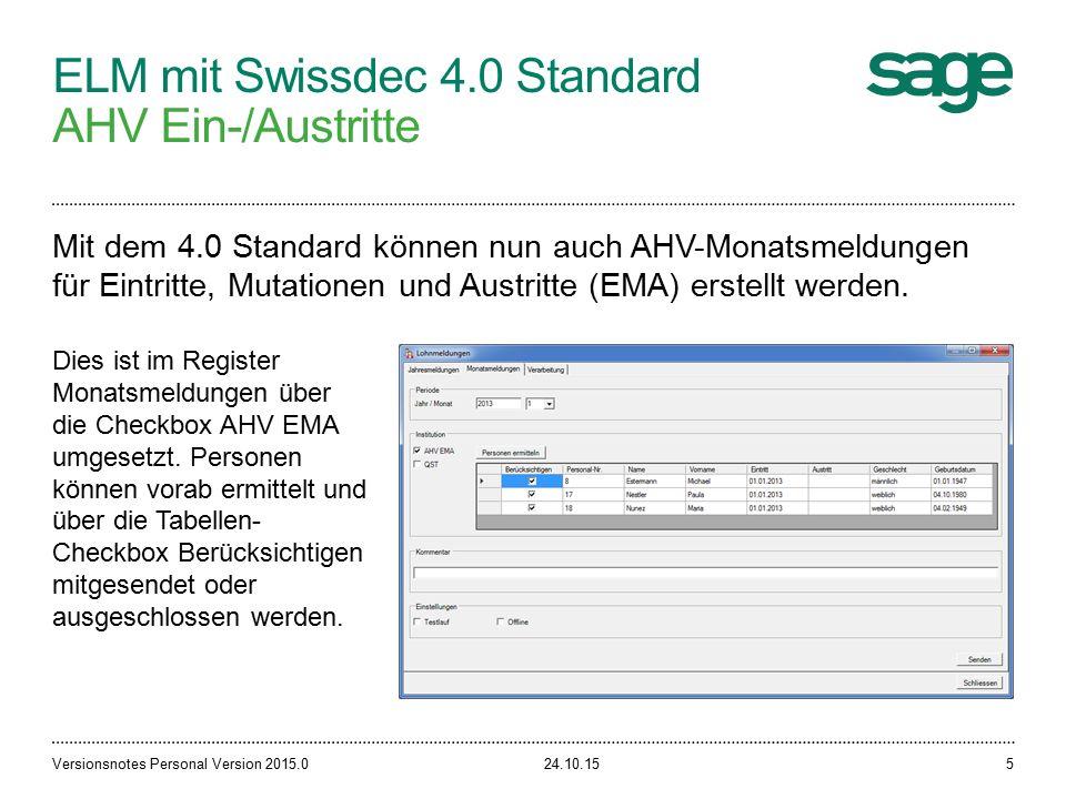 ELM mit Swissdec 4.0 Standard AHV Ein-/Austritte 24.10.15Versionsnotes Personal Version 2015.05 Mit dem 4.0 Standard können nun auch AHV-Monatsmeldungen für Eintritte, Mutationen und Austritte (EMA) erstellt werden.