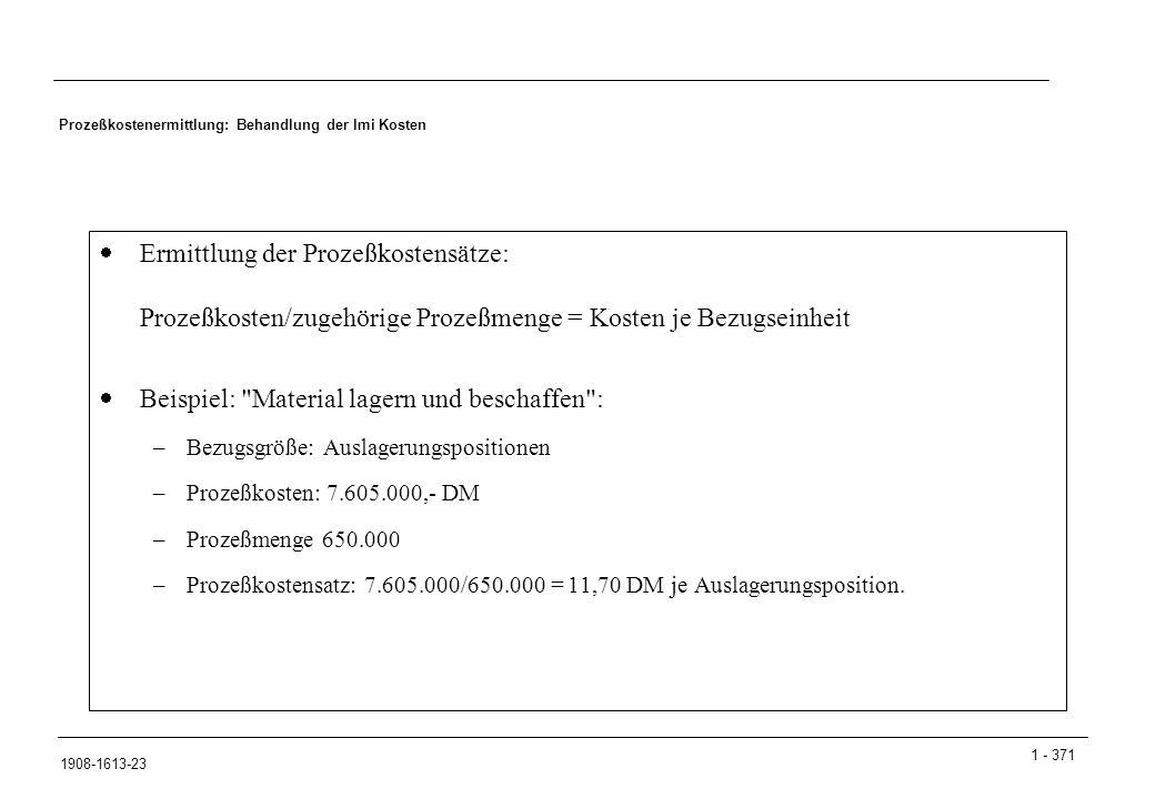 1 - 371 1908-1613-23 Prozeßkostenermittlung: Behandlung der lmi Kosten  Ermittlung der Prozeßkostensätze: Prozeßkosten/zugehörige Prozeßmenge = Koste