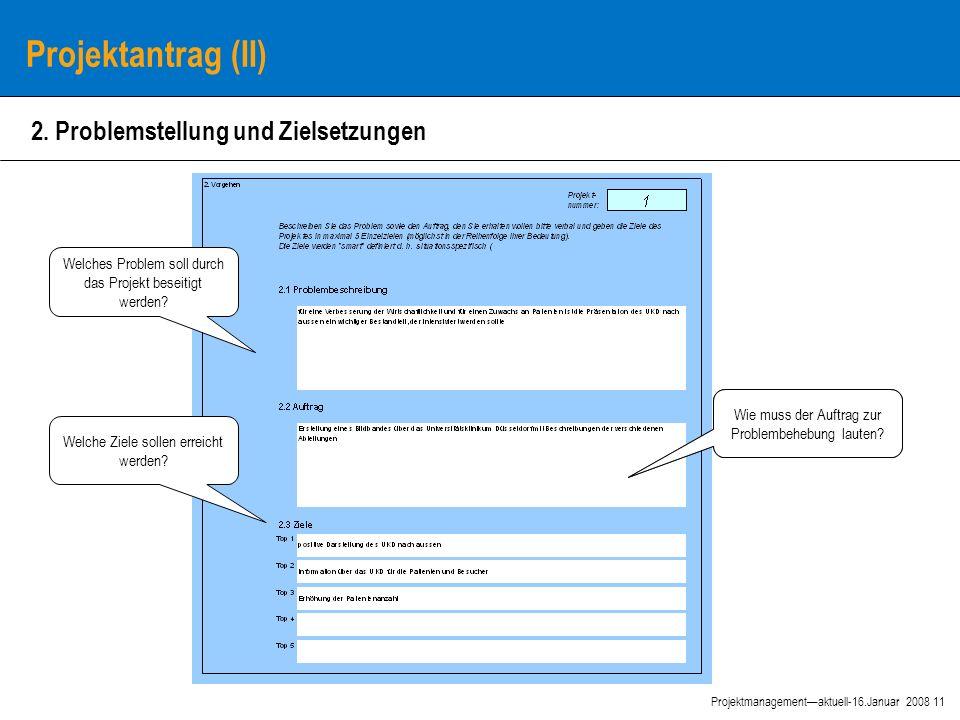 11 Projektmanagement—aktuell-16.Januar 2008 Projektantrag (II) 2.
