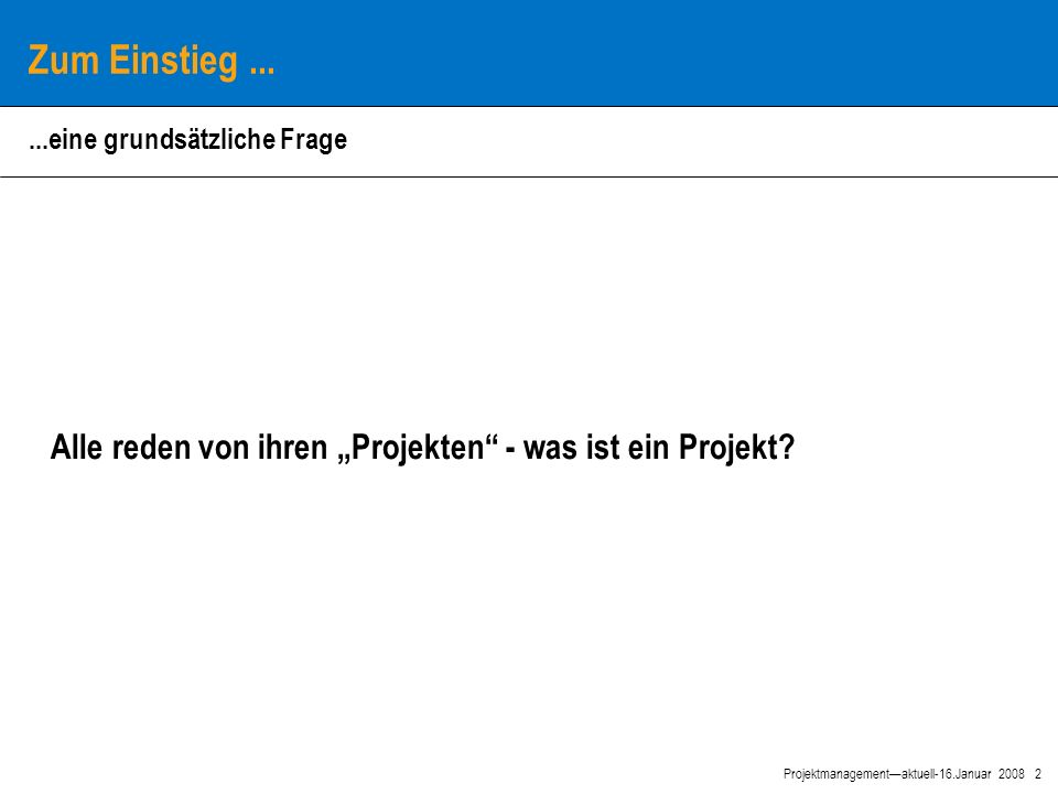 2 Projektmanagement—aktuell-16.Januar 2008 Zum Einstieg...