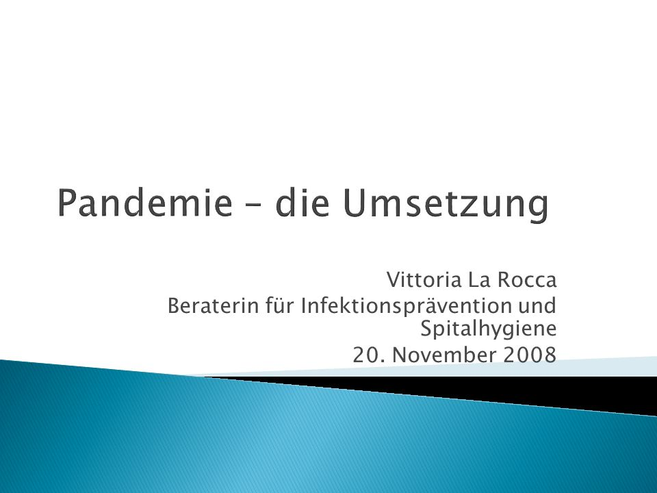 Pandemie – die Umsetzung Vittoria La Rocca Beraterin für Infektionsprävention und Spitalhygiene 20.