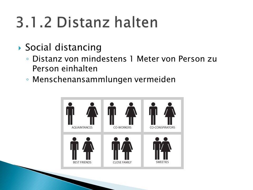  Social distancing ◦ Distanz von mindestens 1 Meter von Person zu Person einhalten ◦ Menschenansammlungen vermeiden