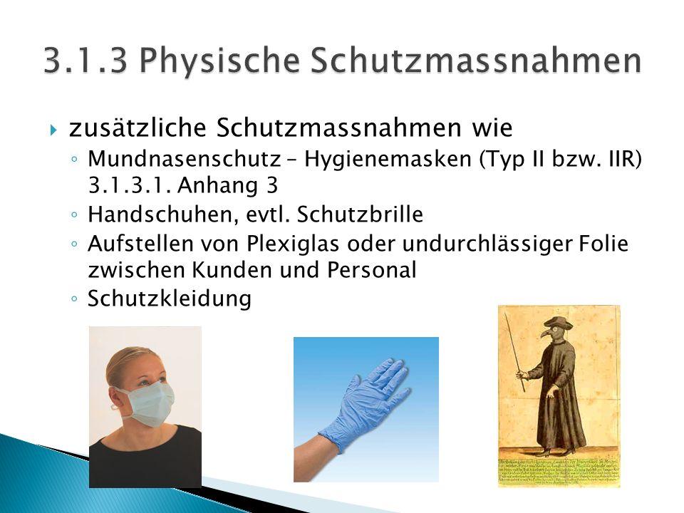  zusätzliche Schutzmassnahmen wie ◦ Mundnasenschutz – Hygienemasken (Typ II bzw.