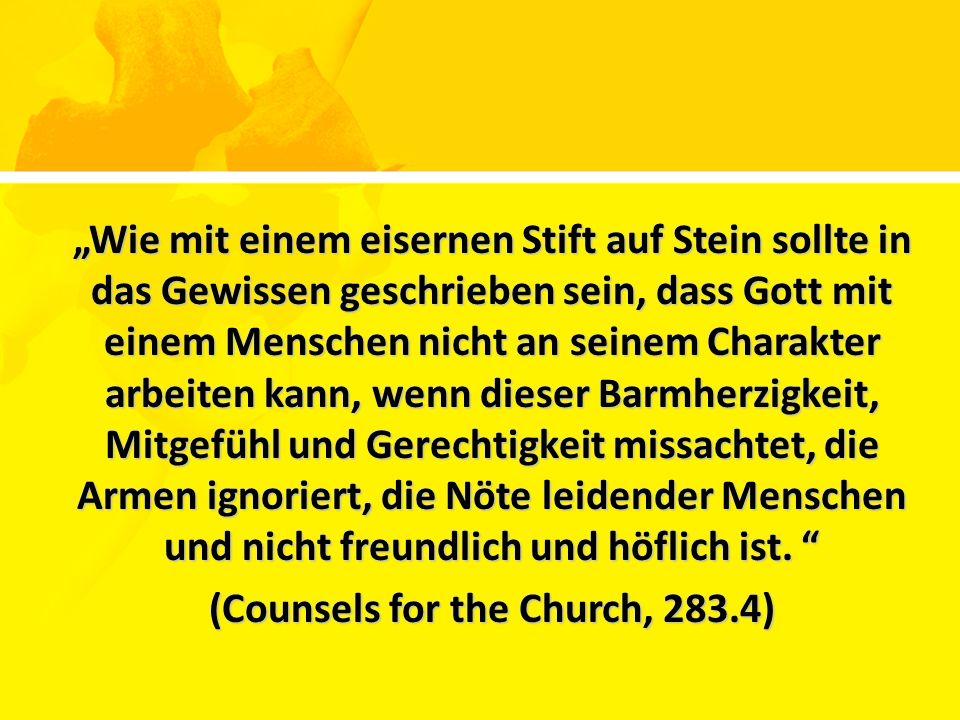 """""""Die eigene Gesinnung zu pflegen gelingt leichter, wenn wir unsere eigenen Segnungen und Vorteile dazu verwenden, um Nöte anderer zu lindern. (Counsels for the Church, 283.4) (Counsels for the Church, 283.4)"""