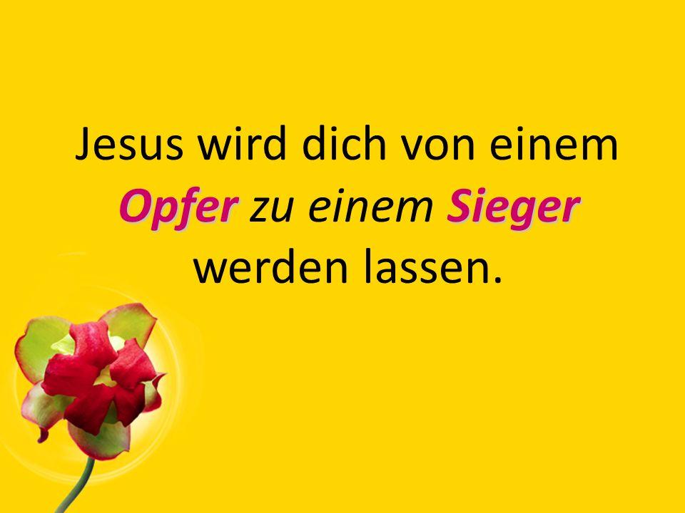 OpferSieger Jesus wird dich von einem Opfer zu einem Sieger werden lassen.
