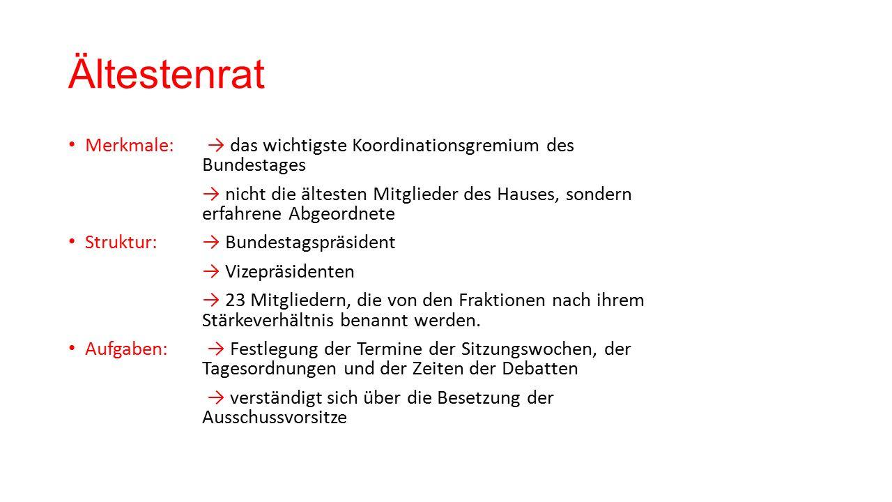 Ältestenrat Merkmale: → das wichtigste Koordinationsgremium des Bundestages → nicht die ältesten Mitglieder des Hauses, sondern erfahrene Abgeordnete