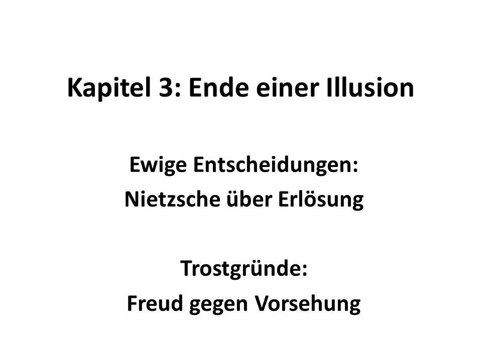 Kapitel 3: Ende einer Illusion Ewige Entscheidungen: Nietzsche über Erlösung Trostgründe: Freud gegen Vorsehung