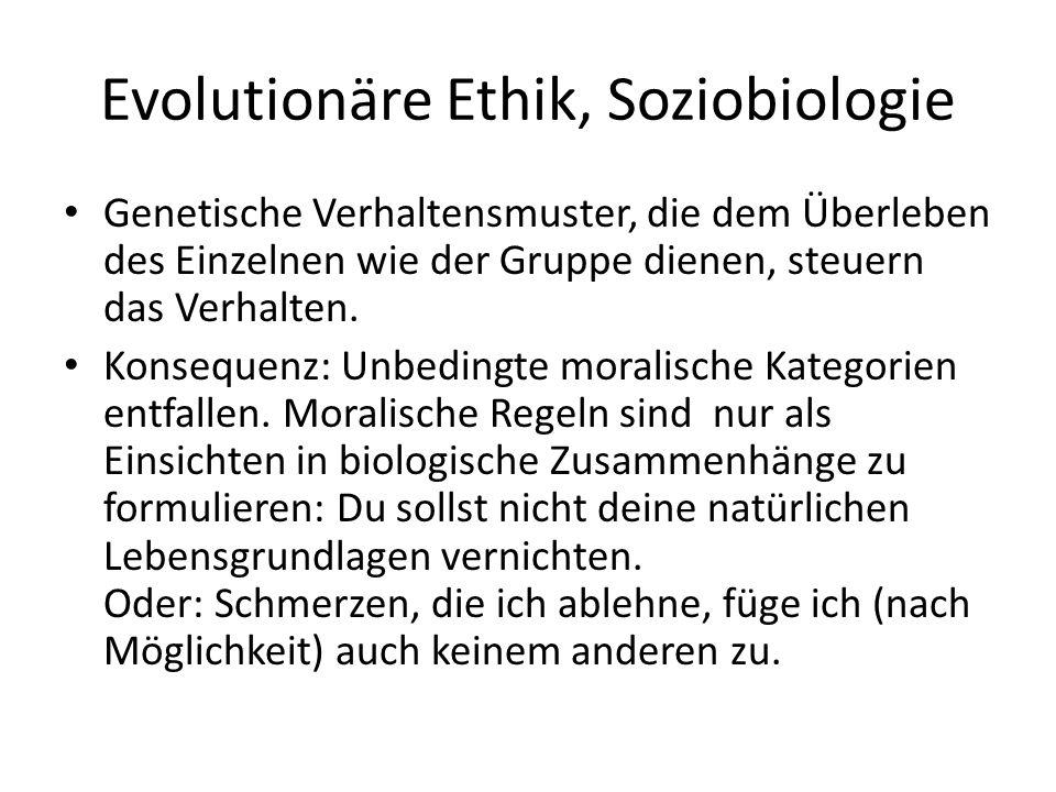 Evolutionäre Ethik, Soziobiologie Genetische Verhaltensmuster, die dem Überleben des Einzelnen wie der Gruppe dienen, steuern das Verhalten.