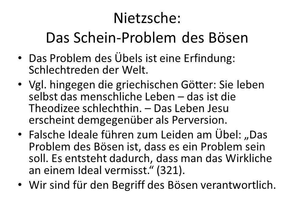 Nietzsche: Das Schein-Problem des Bösen Das Problem des Übels ist eine Erfindung: Schlechtreden der Welt.