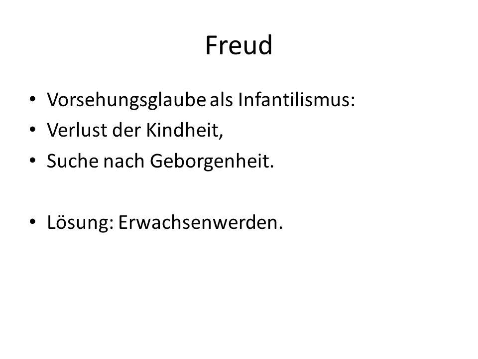 Freud Vorsehungsglaube als Infantilismus: Verlust der Kindheit, Suche nach Geborgenheit.