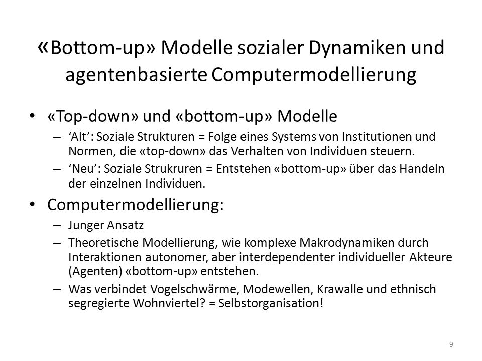 « Bottom-up» Modelle sozialer Dynamiken und agentenbasierte Computermodellierung «Top-down» und «bottom-up» Modelle – 'Alt': Soziale Strukturen = Folg