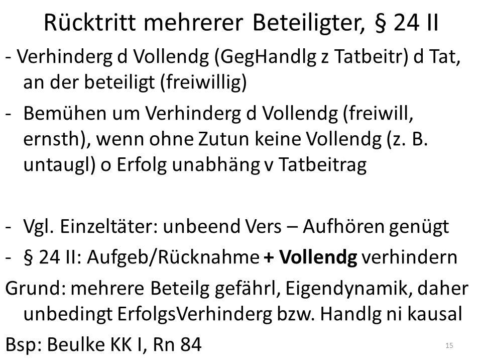 Rücktritt mehrerer Beteiligter, § 24 II - Verhinderg d Vollendg (GegHandlg z Tatbeitr) d Tat, an der beteiligt (freiwillig) -Bemühen um Verhinderg d V