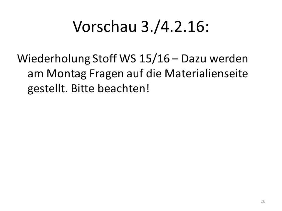 Vorschau 3./4.2.16: Wiederholung Stoff WS 15/16 – Dazu werden am Montag Fragen auf die Materialienseite gestellt. Bitte beachten! 26