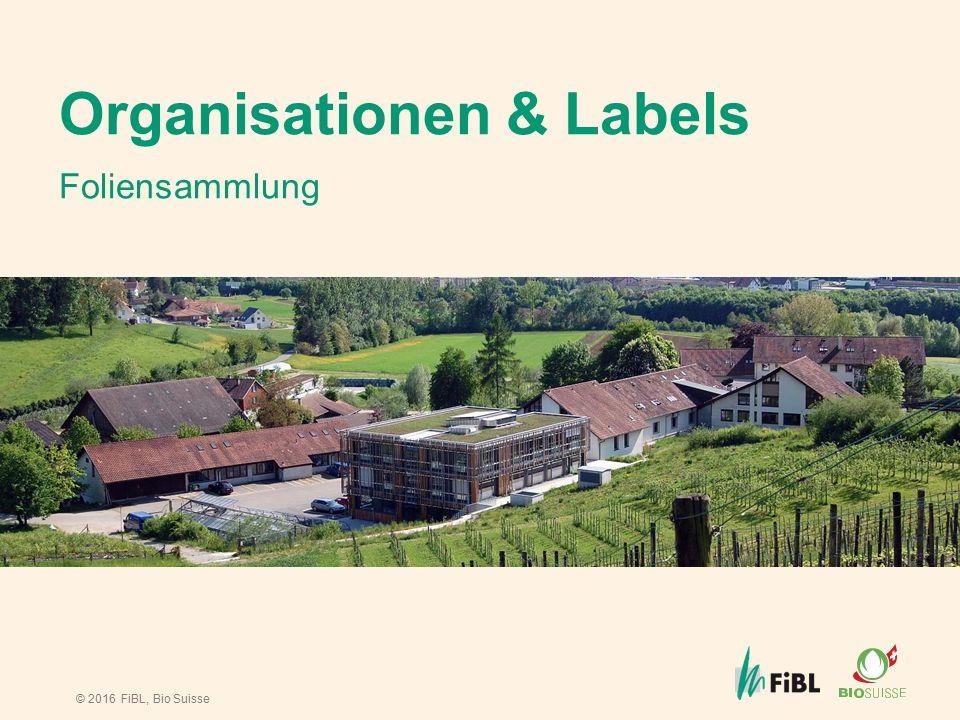 © 2016 FiBL, Bio Suisse Organisationen & Labels Foliensammlung