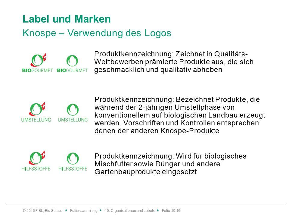 Label und Marken Knospe – Verwendung des Logos Produktkennzeichnung: Zeichnet in Qualitäts- Wettbewerben prämierte Produkte aus, die sich geschmacklich und qualitativ abheben Produktkennzeichnung: Bezeichnet Produkte, die während der 2-jährigen Umstellphase von konventionellem auf biologischen Landbau erzeugt werden.