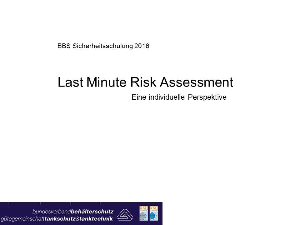 BBS Sicherheitsschulung 2016 Last Minute Risk Assessment Eine individuelle Perspektive