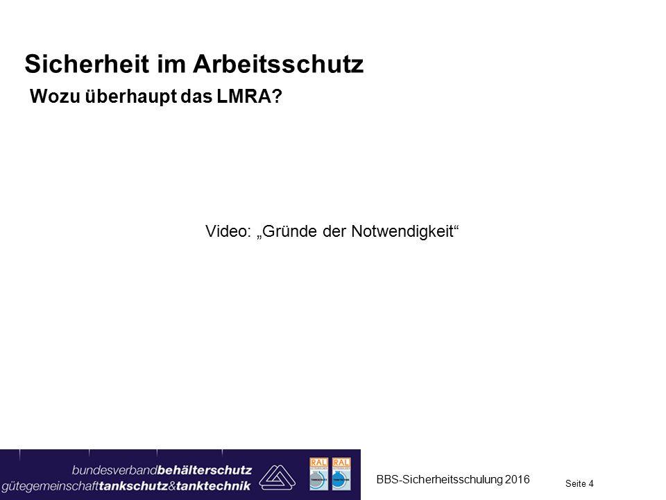 """Sicherheit im Arbeitsschutz Wozu überhaupt das LMRA? Video: """"Gründe der Notwendigkeit"""" BBS-Sicherheitsschulung 2016 Seite 4"""
