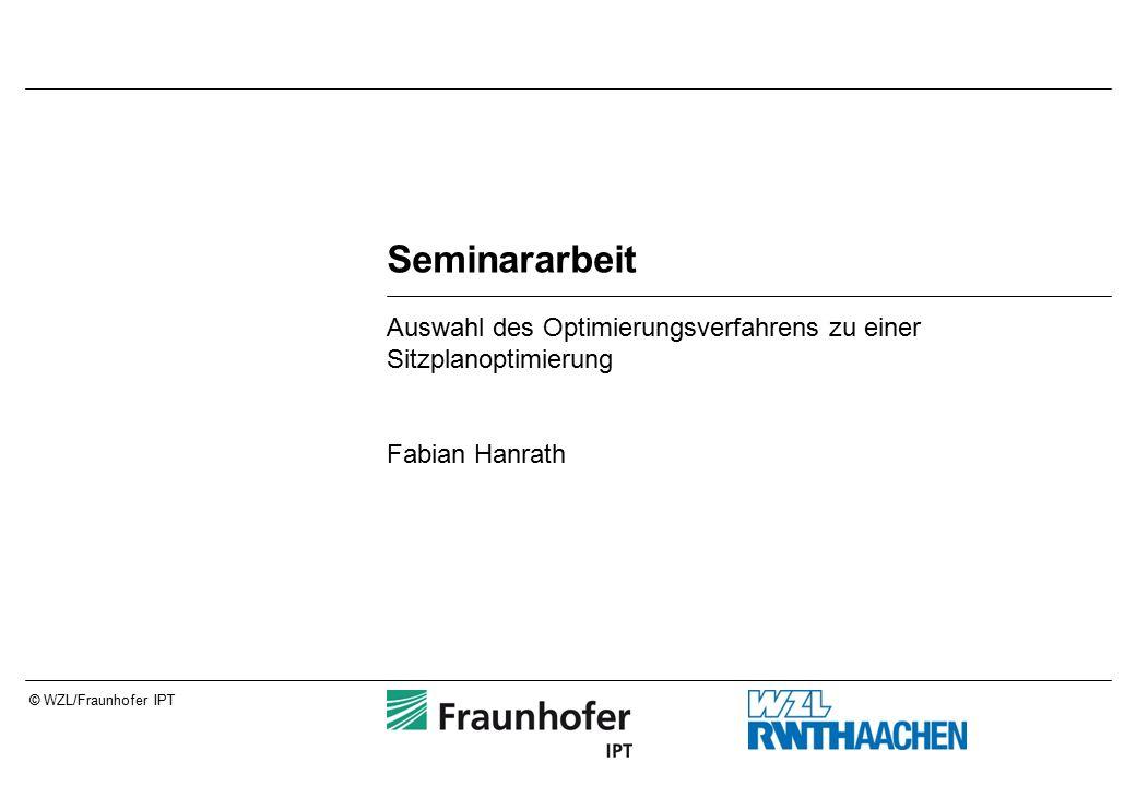 © WZL/Fraunhofer IPT Seminararbeit Auswahl des Optimierungsverfahrens zu einer Sitzplanoptimierung Fabian Hanrath
