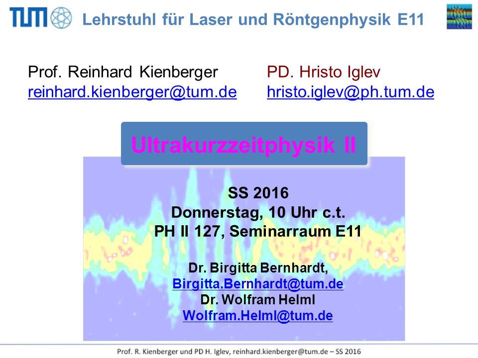 SS 2016 Donnerstag, 10 Uhr c.t. PH II 127, Seminarraum E11 Dr. Birgitta Bernhardt, Birgitta.Bernhardt@tum.de Dr. Wolfram Helml Wolfram.Helml@tum.de Ul