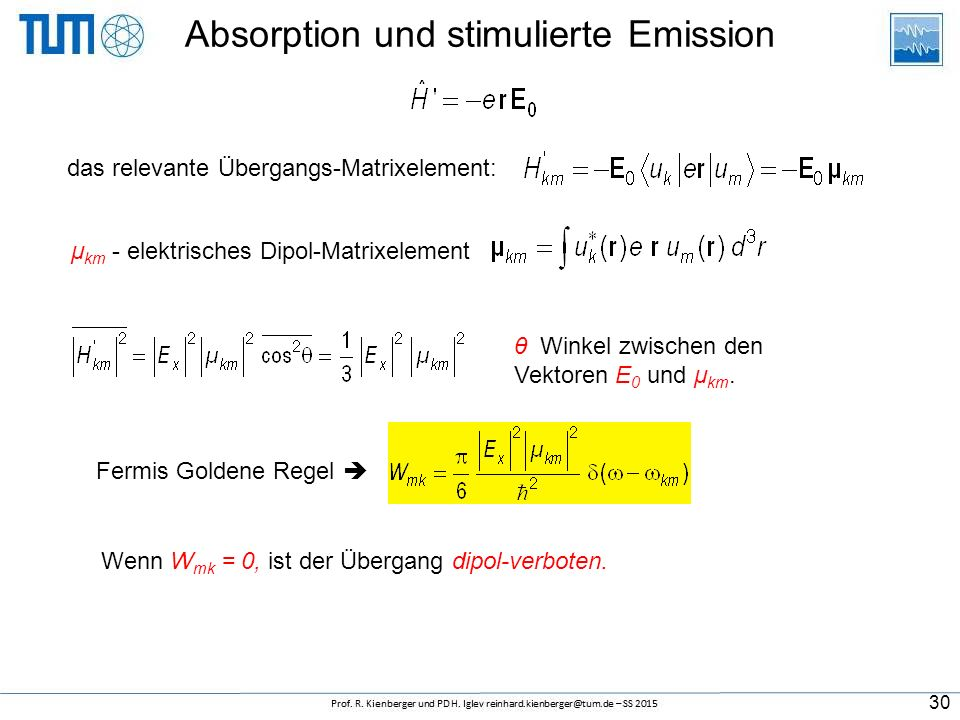 Absorption und stimulierte Emission das relevante Übergangs-Matrixelement: μ km - elektrisches Dipol-Matrixelement θ Winkel zwischen den Vektoren E 0 und μ km.