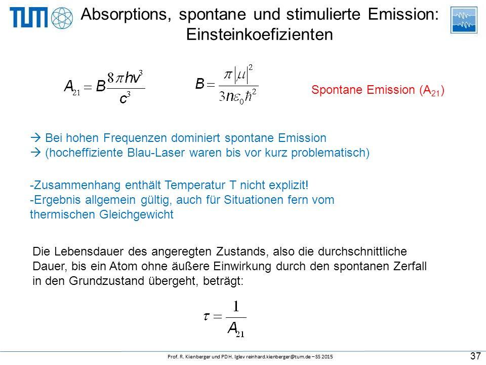 Absorptions, spontane und stimulierte Emission: Einsteinkoefizienten 37  Bei hohen Frequenzen dominiert spontane Emission  (hocheffiziente Blau-Laser waren bis vor kurz problematisch) -Zusammenhang enthält Temperatur T nicht explizit.