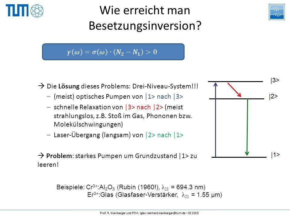  Die Lösung dieses Problems: Drei-Niveau-System!!!  (meist) optisches Pumpen von |1> nach |3>  schnelle Relaxation von |3> nach |2> (meist strahlun