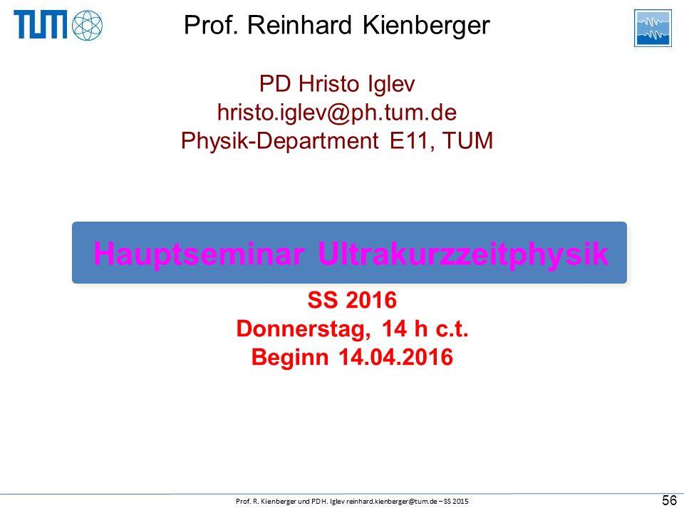 SS 2016 Donnerstag, 14 h c.t. Beginn 14.04.2016 Hauptseminar Ultrakurzzeitphysik Prof. Reinhard Kienberger PD Hristo Iglev hristo.iglev@ph.tum.de Phys