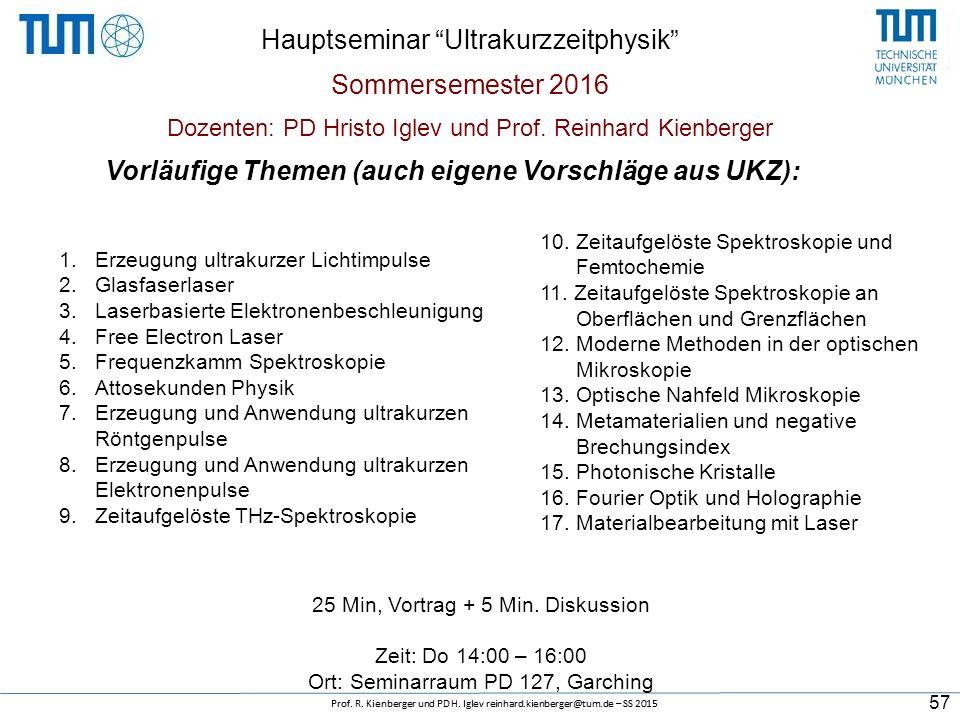 "25 Min, Vortrag + 5 Min. Diskussion Zeit: Do 14:00 – 16:00 Ort: Seminarraum PD 127, Garching Hauptseminar ""Ultrakurzzeitphysik"" Sommersemester 2016 Do"