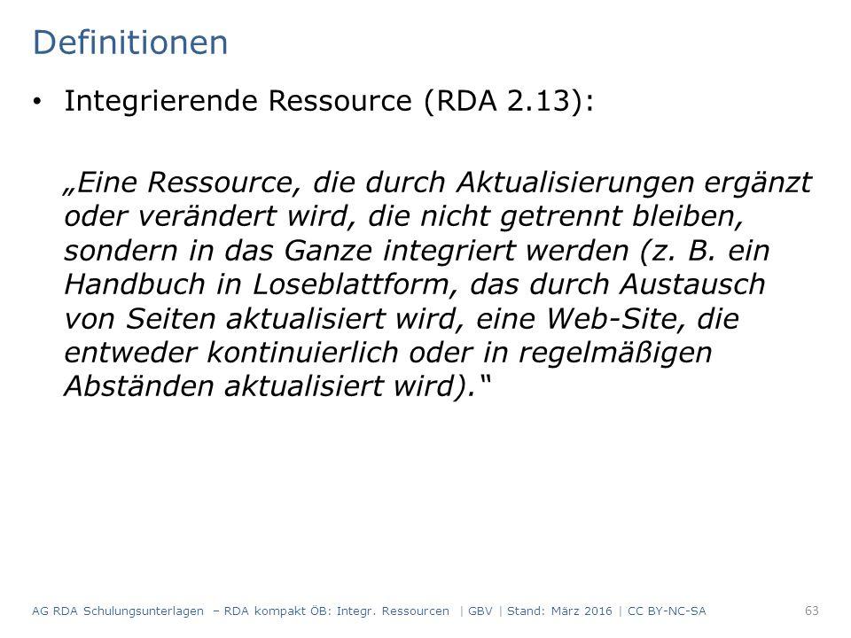 """Definitionen Integrierende Ressource (RDA 2.13): """"Eine Ressource, die durch Aktualisierungen ergänzt oder verändert wird, die nicht getrennt bleiben, sondern in das Ganze integriert werden (z."""