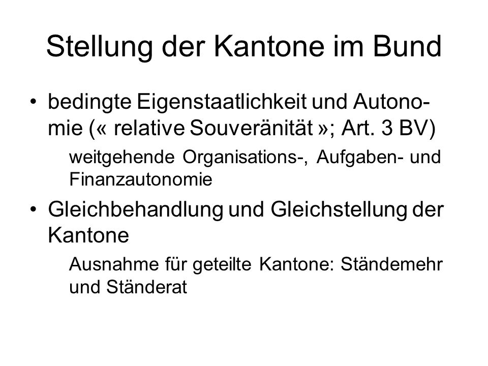 Stellung der Kantone im Bund bedingte Eigenstaatlichkeit und Autono- mie (« relative Souveränität »; Art.