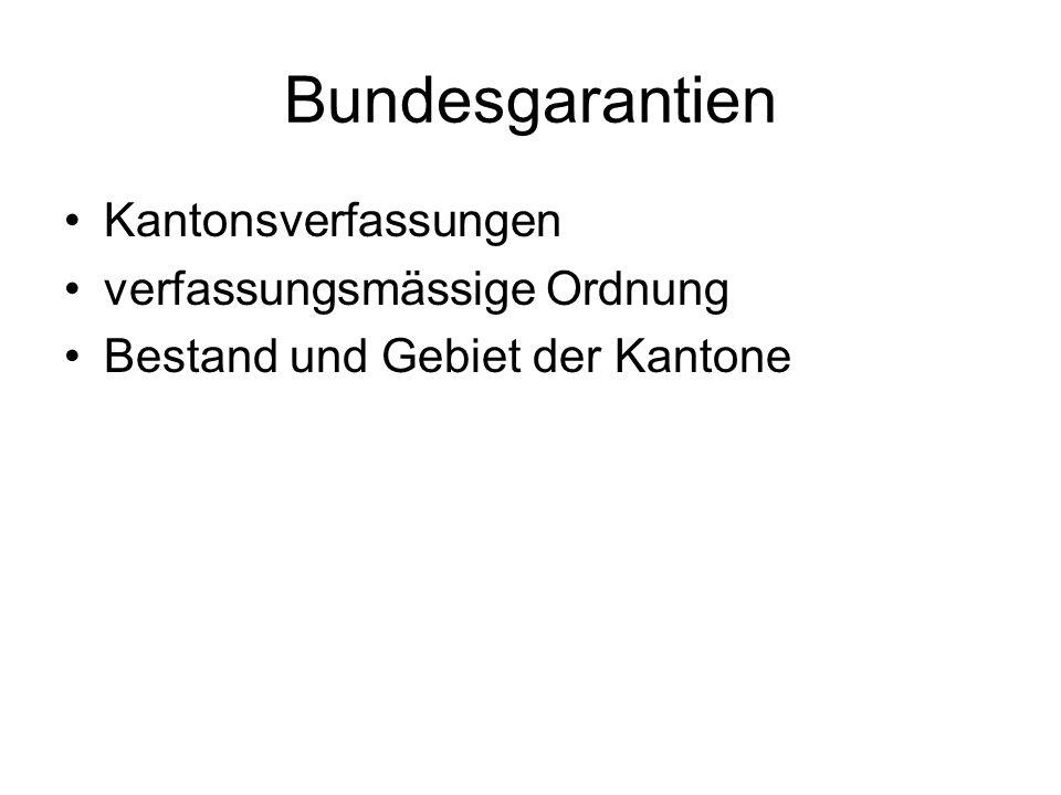 Bundesgarantien Kantonsverfassungen verfassungsmässige Ordnung Bestand und Gebiet der Kantone