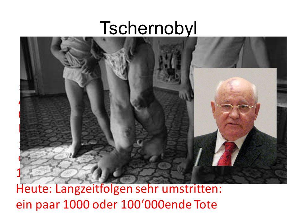 Tschernobyl 26.4.1986 Simulation Stromausfall in Ukrainischem AKW 1986: über 50 Strahlentote Heute: Langzeitfolgen sehr umstritten: ein paar 1000 oder 100'000ende Tote 28.4.1986: Alarm in AKW Schweden.