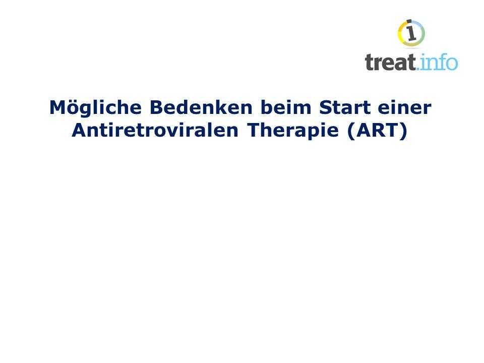 Mögliche Bedenken, die einen Behandlungsbeginn beeinflussen können Mangelnder Wissensstand und fehlendes Grundverständnis über die ART(AntiRetrovialeTherapie) Befürchtung den Medikamentenplan nicht einhalten zu können, Nebenwirkungen, Medikamentenresistenz.