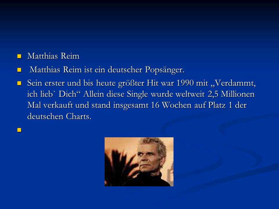 Matthias Reim Matthias Reim Matthias Reim ist ein deutscher Popsänger.