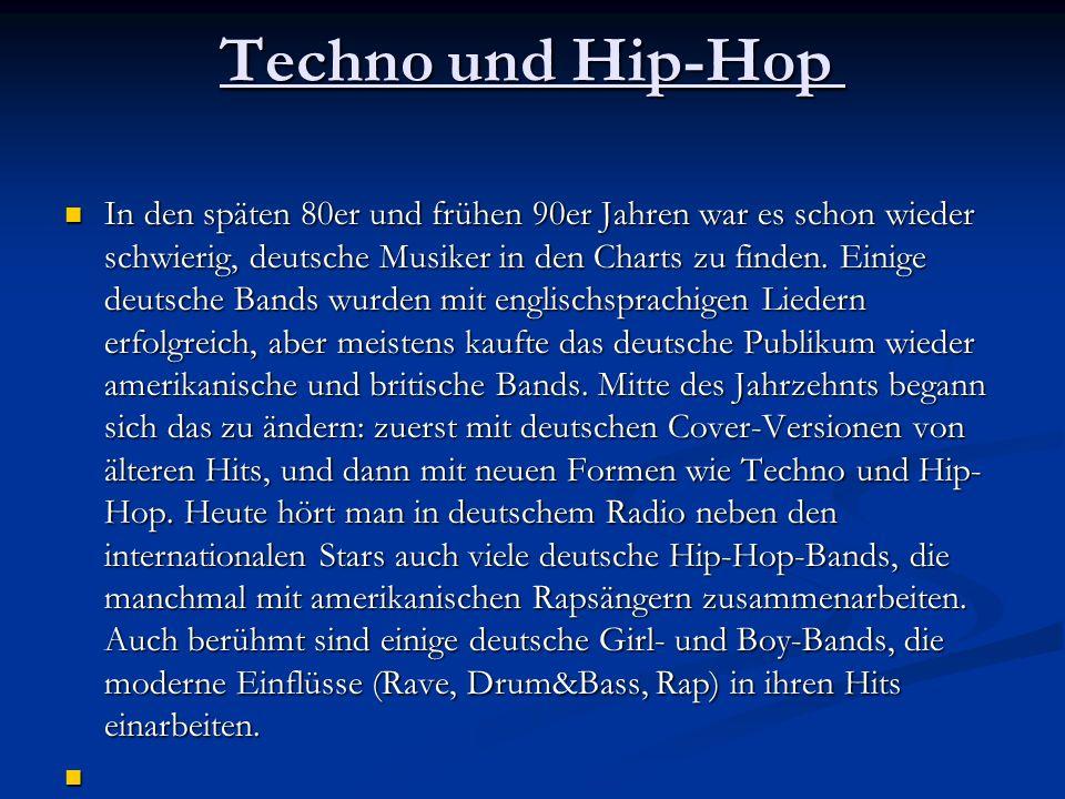 Techno und Hip-Hop Techno und Hip-Hop In den späten 80er und frühen 90er Jahren war es schon wieder schwierig, deutsche Musiker in den Charts zu finden.