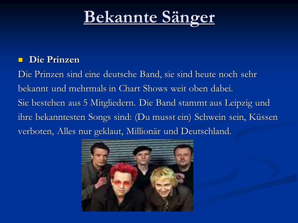 Bekannte Sänger Die Prinzen Die Prinzen Die Prinzen sind eine deutsche Band, sie sind heute noch sehr bekannt und mehrmals in Chart Shows weit oben dabei.