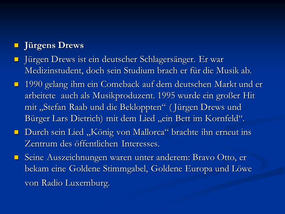 Jürgens Drews Jürgens Drews Jürgen Drews ist ein deutscher Schlagersänger.