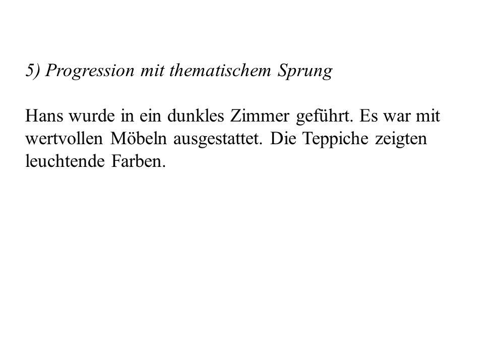 5) Progression mit thematischem Sprung Hans wurde in ein dunkles Zimmer geführt.