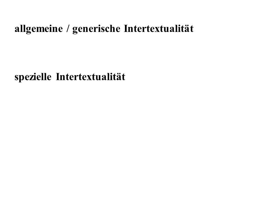 allgemeine / generische Intertextualität spezielle Intertextualität