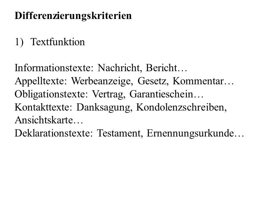Differenzierungskriterien 1)Textfunktion Informationstexte: Nachricht, Bericht… Appelltexte: Werbeanzeige, Gesetz, Kommentar… Obligationstexte: Vertra