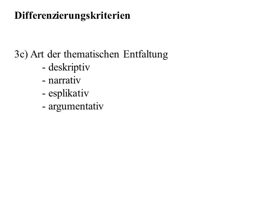 Differenzierungskriterien 3c) Art der thematischen Entfaltung - deskriptiv - narrativ - esplikativ - argumentativ
