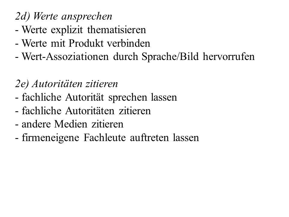 2d) Werte ansprechen - Werte explizit thematisieren - Werte mit Produkt verbinden - Wert-Assoziationen durch Sprache/Bild hervorrufen 2e) Autoritäten
