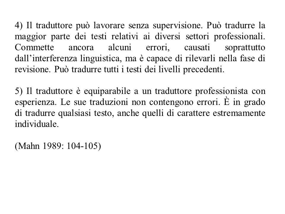 4) Il traduttore può lavorare senza supervisione. Può tradurre la maggior parte dei testi relativi ai diversi settori professionali. Commette ancora a