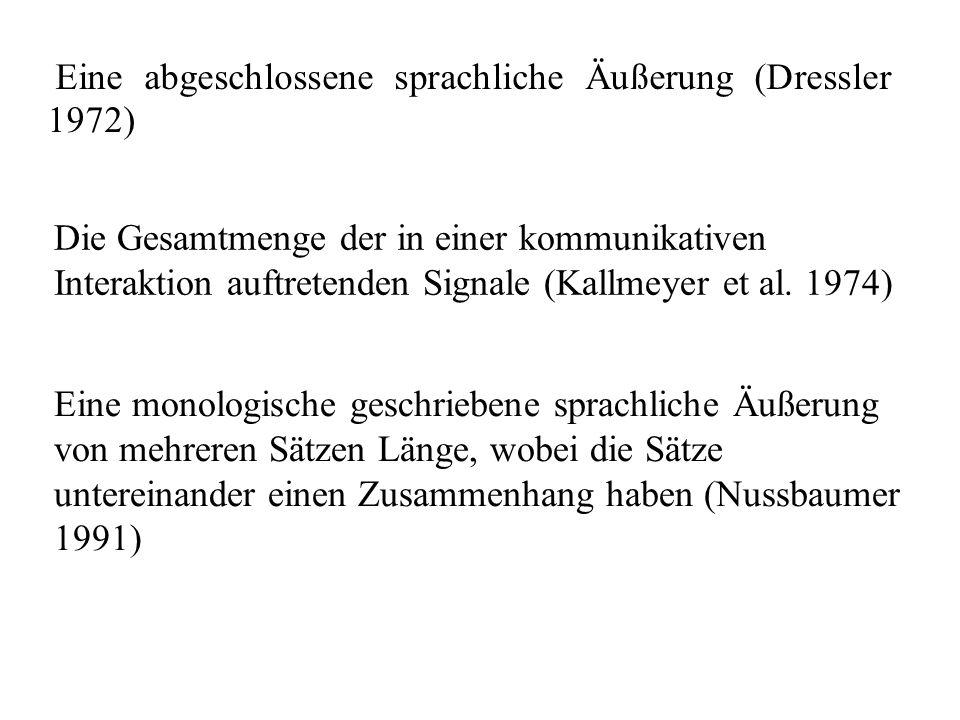Eine abgeschlossene sprachliche Äußerung (Dressler 1972) Die Gesamtmenge der in einer kommunikativen Interaktion auftretenden Signale (Kallmeyer et al