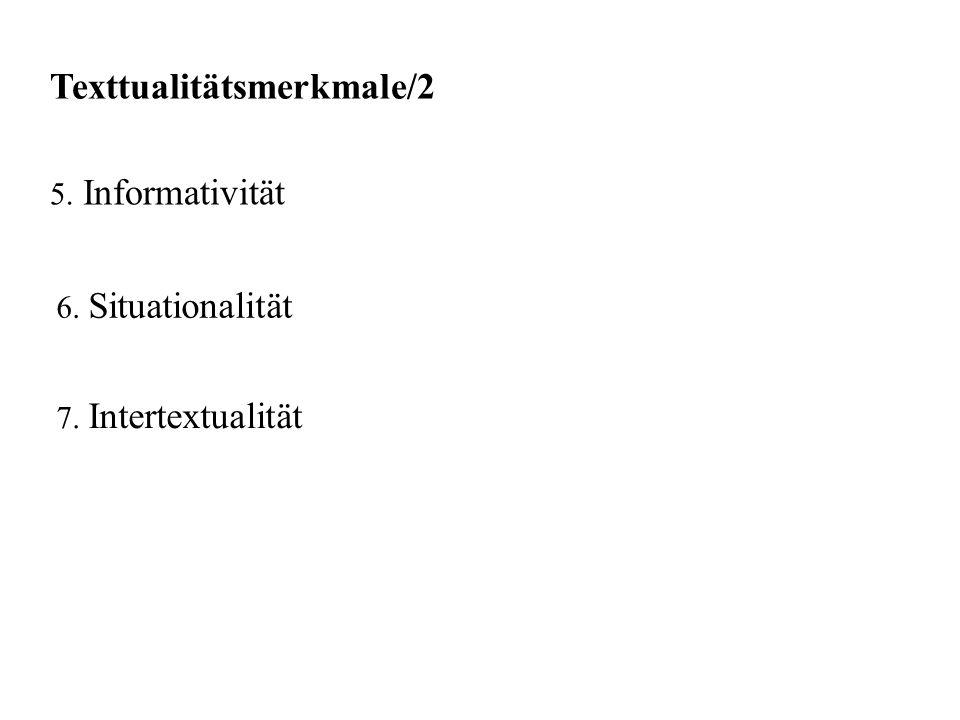 Texttualitätsmerkmale/2 5. Informativität 6. Situationalität 7. Intertextualität
