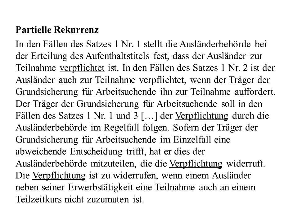 Partielle Rekurrenz In den Fällen des Satzes 1 Nr. 1 stellt die Ausländerbehörde bei der Erteilung des Aufenthaltstitels fest, dass der Ausländer zur